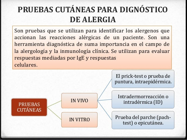 PRUEBAS CUTÁNEAS PARA DIGNÓSTICO DE ALERGIA Son pruebas que se utilizan para identificar los alergenos que accionan las re...