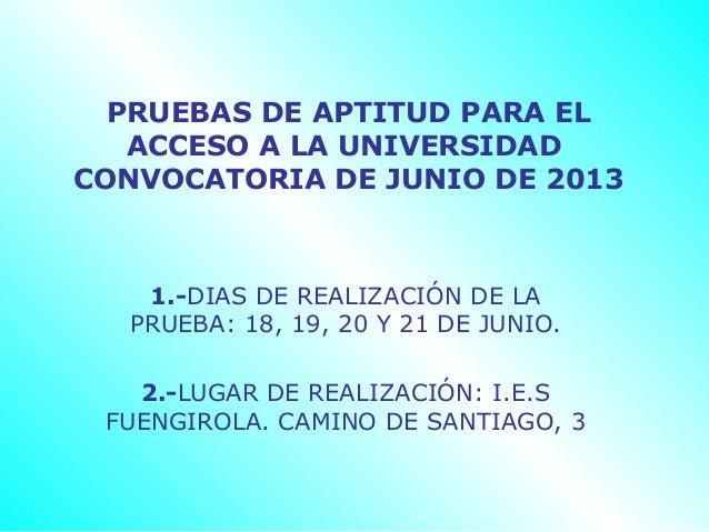 PRUEBAS DE APTITUD PARA EL   ACCESO A LA UNIVERSIDADCONVOCATORIA DE JUNIO DE 2013   1.-DIAS DE REALIZACIÓN DE LA  PRUEBA: ...