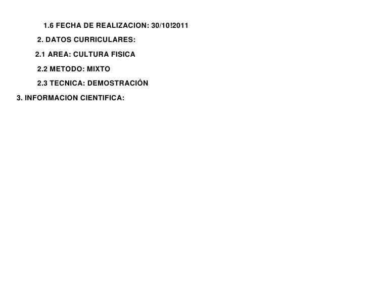 1.6 FECHA DE REALIZACION: 30/10!2011    2. DATOS CURRICULARES:    2.1 AREA: CULTURA FISICA    2.2 METODO: MIXTO    2.3 TEC...