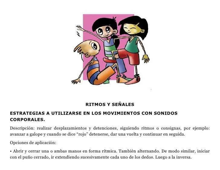 RITMOS Y SEÑALESESTRATEGIAS A UTILIZARSE EN LOS MOVIMIENTOS CON SONIDOSCORPORALES.Descripción: realizar desplazamientos y ...