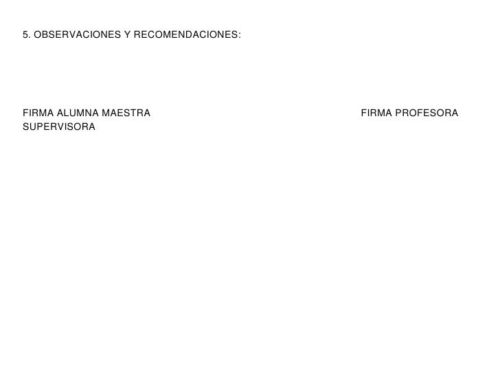 5. OBSERVACIONES Y RECOMENDACIONES:FIRMA ALUMNA MAESTRA                  FIRMA PROFESORASUPERVISORA