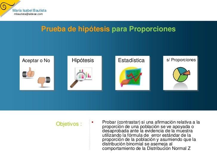 María Isabel Bautista  mbautista@aldeae.com                        Prueba de hipótesis para Proporciones          Aceptar ...