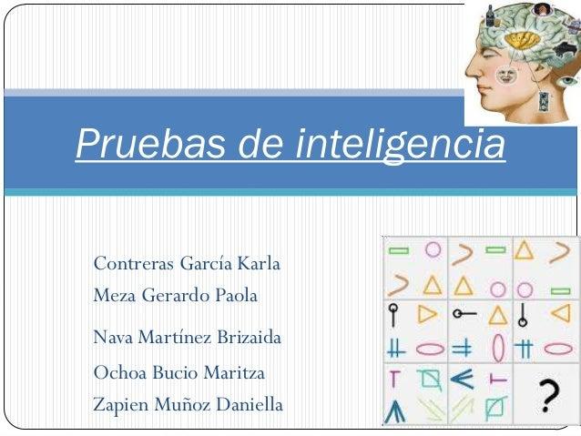 Pruebas de inteligenciaContreras García KarlaMeza Gerardo PaolaNava Martínez BrizaidaOchoa Bucio MaritzaZapien Muñoz Danie...