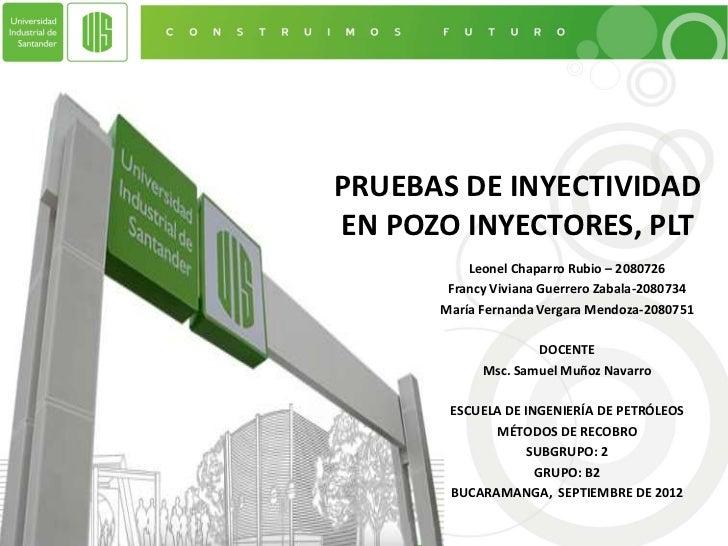 PRUEBAS DE INYECTIVIDADEN POZO INYECTORES, PLT          Leonel Chaparro Rubio – 2080726       Francy Viviana Guerrero Zaba...