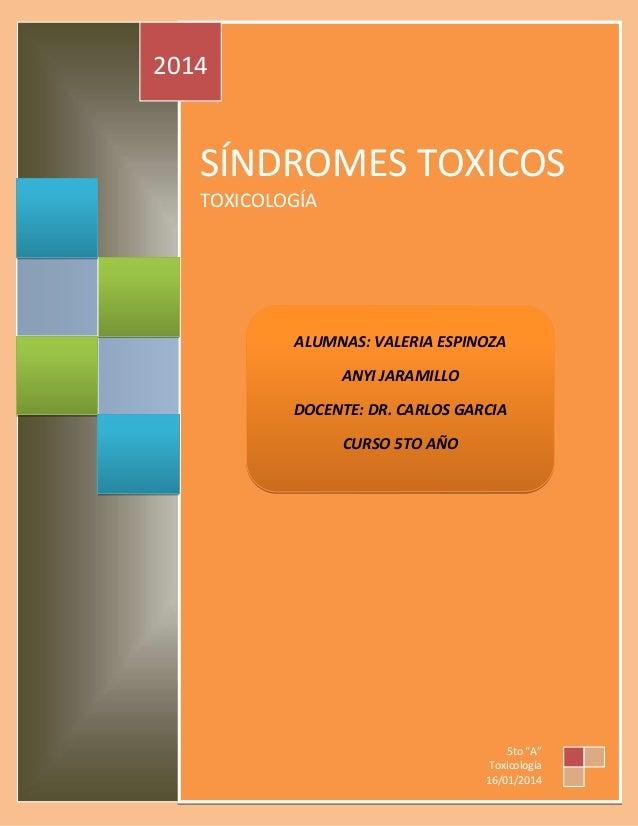 2014  SÍNDROMES TOXICOS TOXICOLOGÍA  ALUMNAS: VALERIA ESPINOZA ANYI JARAMILLO DOCENTE: DR. CARLOS GARCIA CURSO 5TO AÑO  5t...