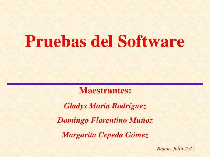 Pruebas del Software         Maestrantes:     Gladys María Rodríguez    Domingo Florentino Muñoz     Margarita Cepeda Góme...