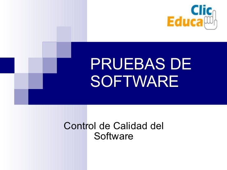PRUEBAS DE SOFTWARE Control de Calidad del Software