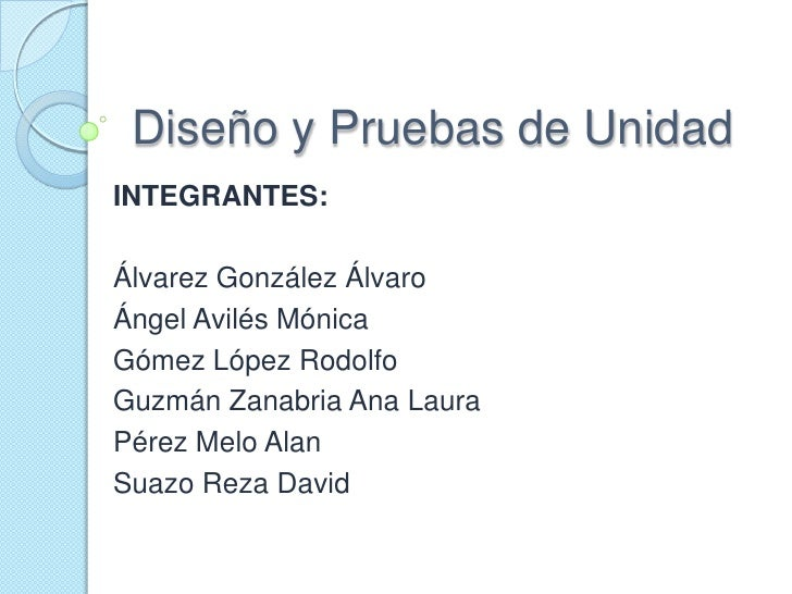 Diseño y Pruebas de Unidad<br />INTEGRANTES:<br />Álvarez González Álvaro<br />Ángel Avilés Mónica <br />Gómez López Rodol...