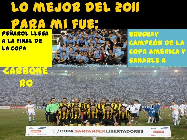 Peñarol llega   Uruguaya la Final de   Campeón de lala Copa                Copa América yLibertadores2011.           ganar...