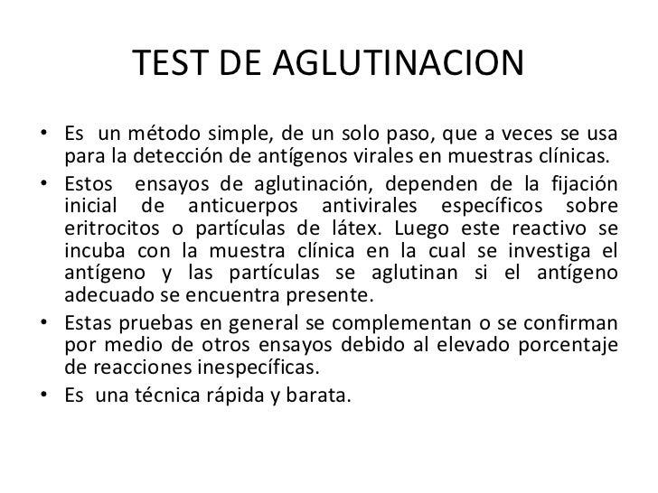 TEST DE AGLUTINACION <ul><li>Es  un método simple, de un solo paso, que a veces se usa para la detección de antígenos vira...