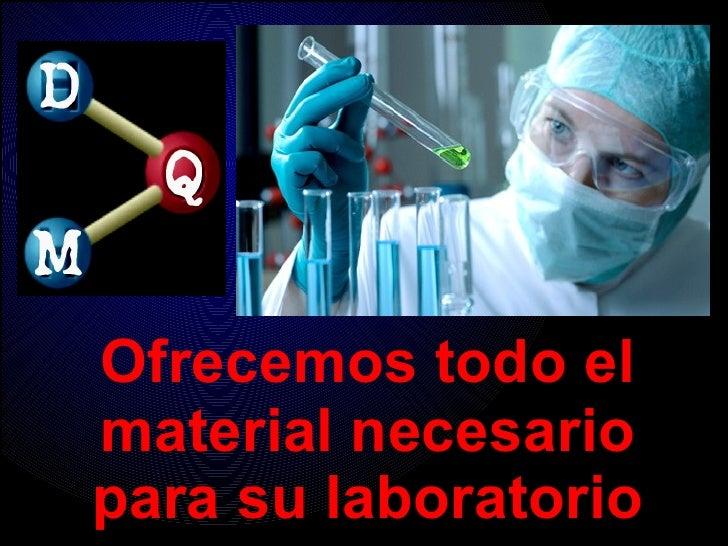Ofrecemos todo elmaterial necesariopara su laboratorio