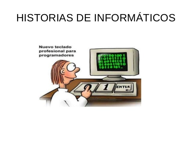 HISTORIAS DE INFORMÁTICOS
