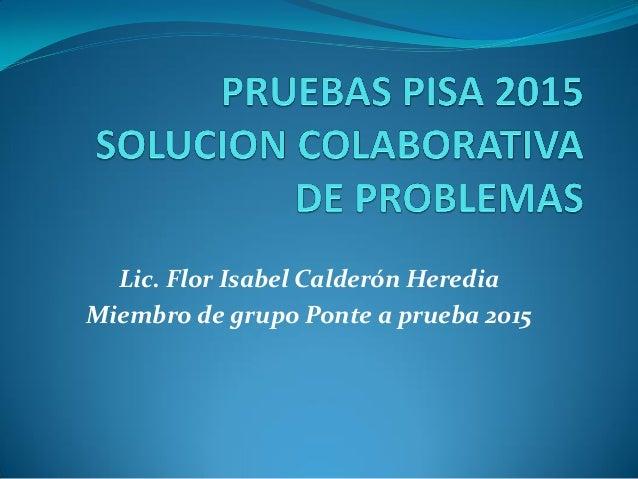 Lic. Flor Isabel Calderón Heredia Miembro de grupo Ponte a prueba 2015