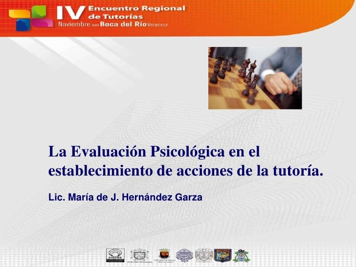 La Evaluación Psicológica en el establecimiento de acciones de la tutoría.<br />Lic. María de J. Hernández Garza<br />