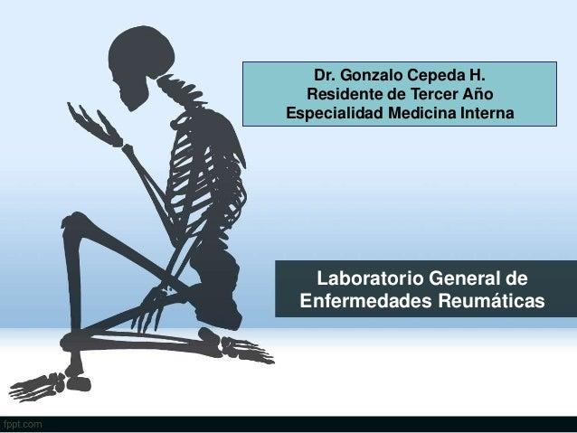 Laboratorio General de Enfermedades Reumáticas Dr. Gonzalo Cepeda H. Residente de Tercer Año Especialidad Medicina Interna
