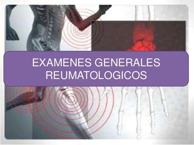 Los exámenes generales reumatológicos comprenden: VSG PCR ASTO ACIDO ÚRICO