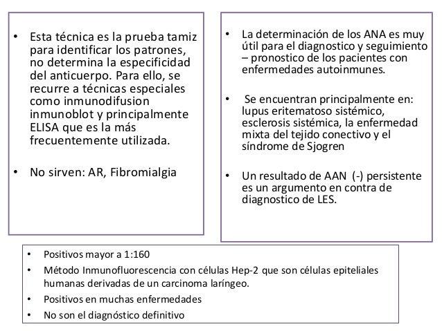 Aproximadamente el 3% de los individuos sanos pueden tener ANA (+) con títulos de 1:320 y hasta el 32% con titulo 1:40 Los...