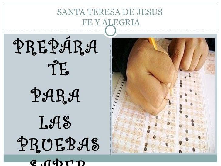 SANTA TERESA DE JESUS       FE Y ALEGRIAPREPÁRA   TE PARA  LASPRUEBAS