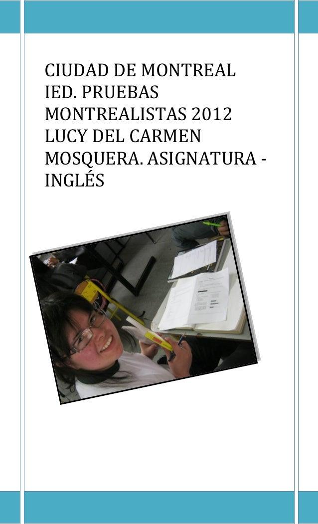 CIUDAD DE MONTREALIED. PRUEBASMONTREALISTAS 2012LUCY DEL CARMENMOSQUERA. ASIGNATURA -INGLÉS