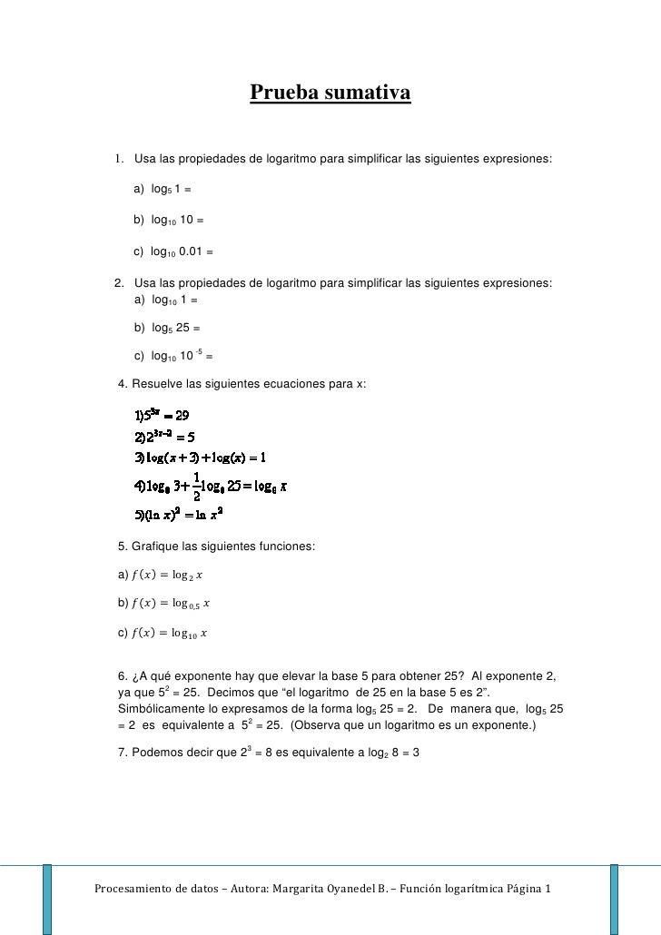 Prueba sumativa     1. Usa las propiedades de logaritmo para simplificar las siguientes expresiones:           a) log5 1 =...
