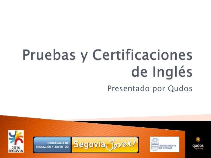 Pruebas y Certificaciones de Inglés<br />Presentado por Qudos<br />