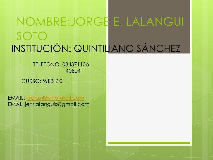 NOMBRE:JORGE E. LALANGUI  SOTO INSTITUCIÓN: QUINTILIANO SÁNCHEZ        TELEFONO. 084371106                   408041    CUR...