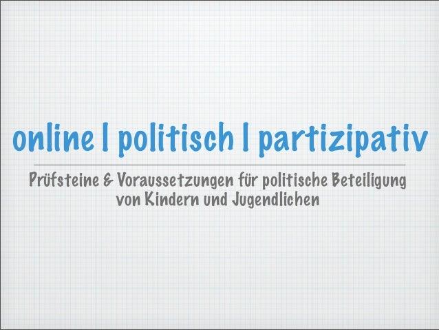 online |politisch |partizipativ Prüfsteine & Voraussetzungen für politische Beteiligung von Kindern und Jugendlichen
