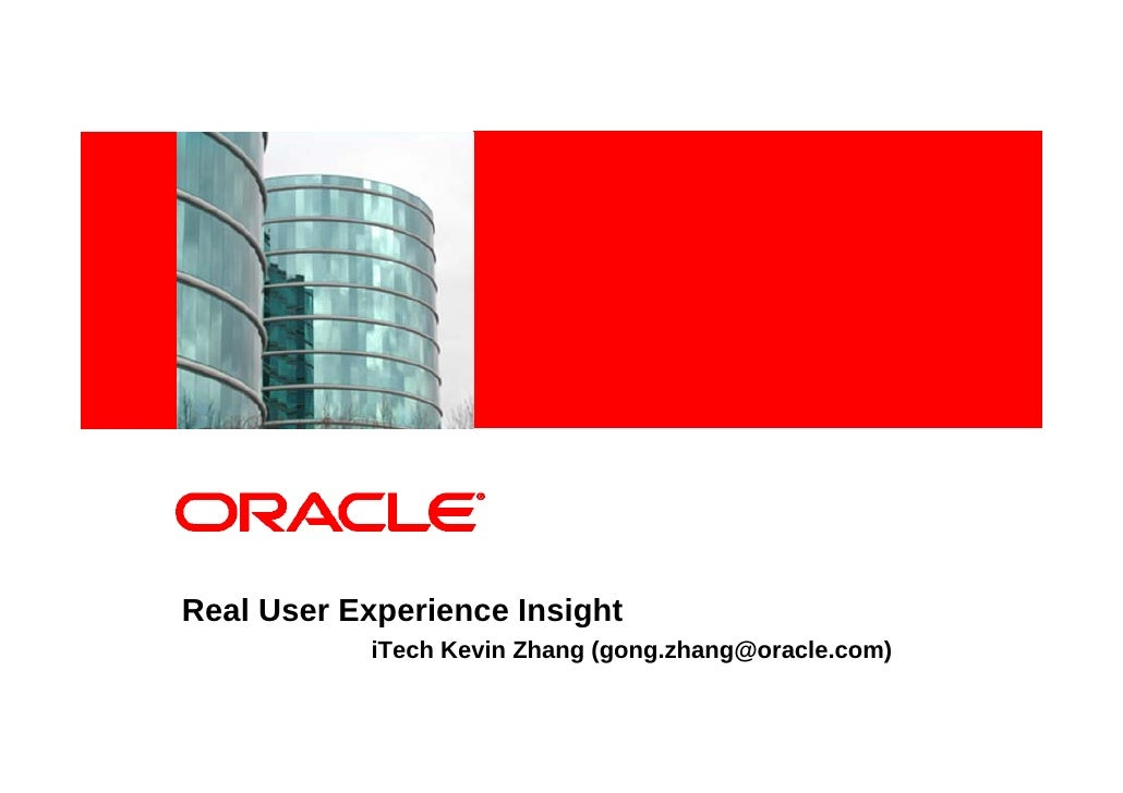 <Insert Picture Here>     Real User Experience Insight                   iTech Kevin Zhang (gong.zhang@oracle.com)