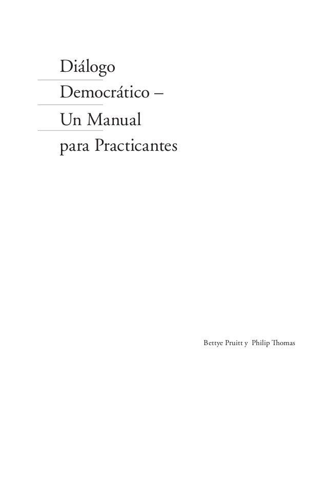 Diálogo Democrático – Un Manual para Practicantes iii Diálogo Democrático – Un Manual para Practicantes Bettye Pruitt y  P...