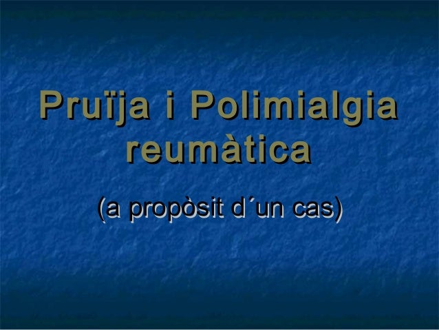 Pruïja i PolimialgiaPruïja i Polimialgiareumàticareumàtica(a propòsit d´un cas)(a propòsit d´un cas)