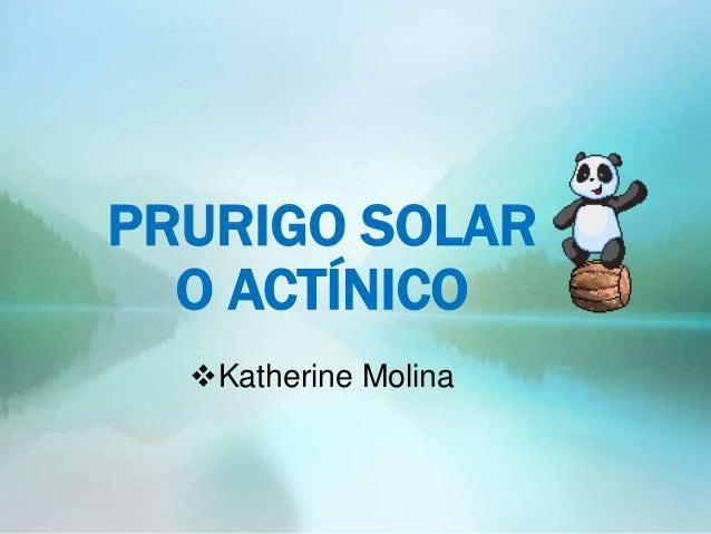 PRURIGO SOLAR O ACTÍNICO Katherine Molina