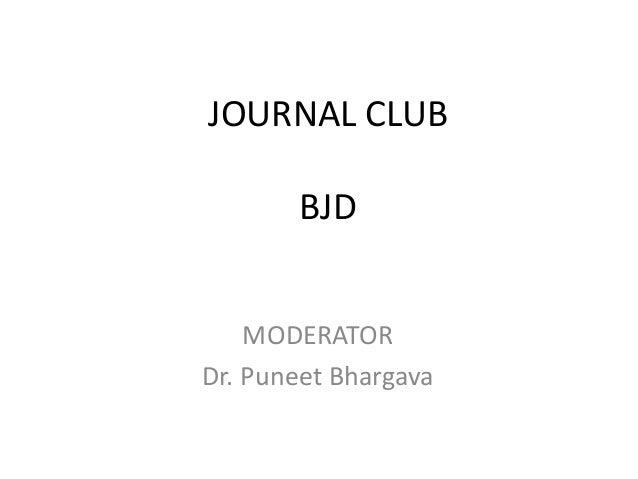 JOURNAL CLUB BJD MODERATOR Dr. Puneet Bhargava