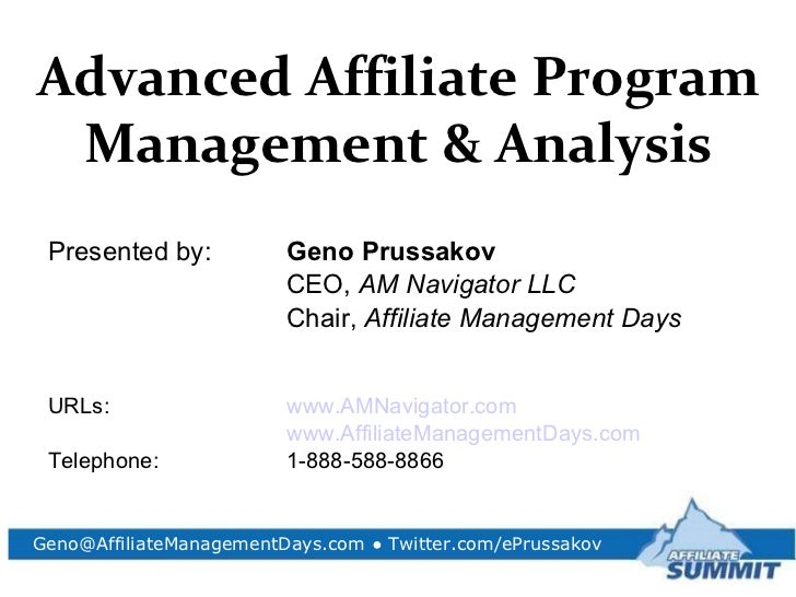 Advanced Affiliate Program Management & Analysis <ul><li>Presented by: Geno Prussakov </li></ul><ul><li>CEO,  AM Navigator...