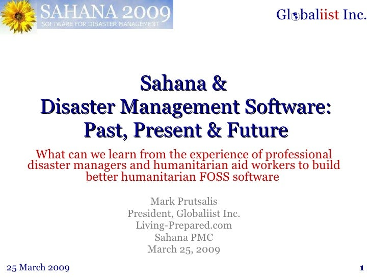 Sahana &  Disaster Management Software: Past, Present & Future What can we learn from the experience of professional disas...