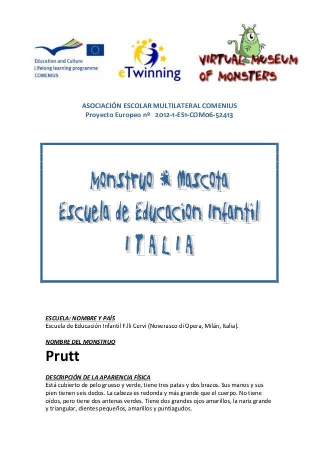 ASOCIACIÓN ESCOLAR MULTILATERAL COMENIUS Proyecto Europeo nº 2012-1-ES1-COM06-52413 ESCUELA: NOMBRE Y PAÍS Escuela de Educ...