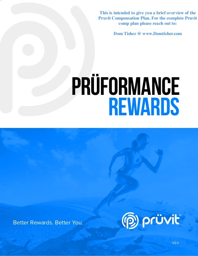 Version 2.0 © Copyright 2019 Pruvit Ventures, Inc. // PAGE 1 PRÜFORMANCE REWARDS Better Rewards. Better You. V2.0 This is ...