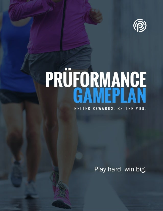 TITLE PRÜFORMANCE GAMEPLAN © Copyright 2014-2015 Pruvit Inc. // PAGE 1 PRÜFORMANCE GAMEPLAN Play hard, win big. B E T T E ...