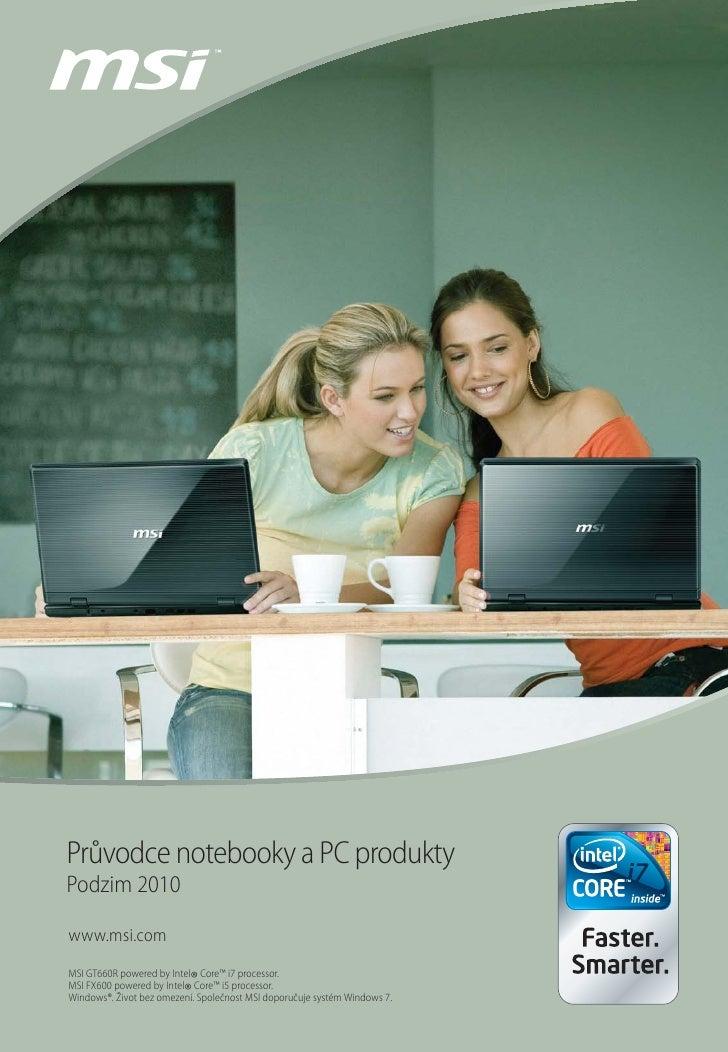 Průvodce notebooky a PC produkty Podzim 2010  www.msi.com MSI GT660R powered by Intel Core™ i7 processor.                 ...
