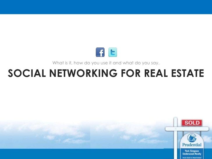 SOCIAL NETWORKING FOR REAL ESTATE <ul><li>What is it, how do you use it and what do you say. </li></ul>
