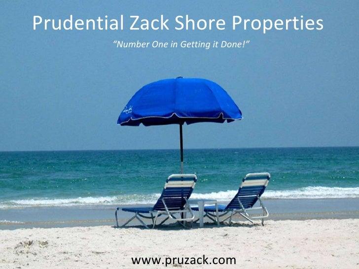 "Prudential Zack Shore Properties "" Number One in Getting it Done!"" www.pruzack.com"