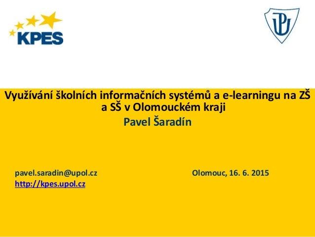 Využívání školních informačních systémů a e-learningu na ZŠ a SŠ v Olomouckém kraji Pavel Šaradín pavel.saradin@upol.cz Ol...