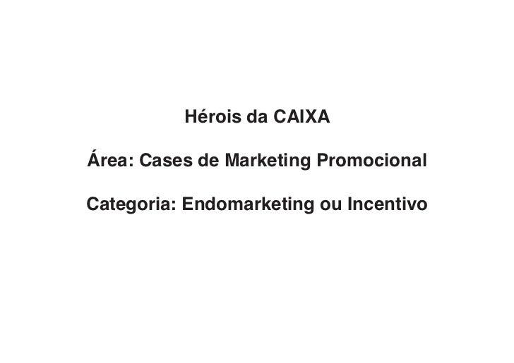 Hérois da CAIXAÁrea: Cases de Marketing PromocionalCategoria: Endomarketing ou Incentivo