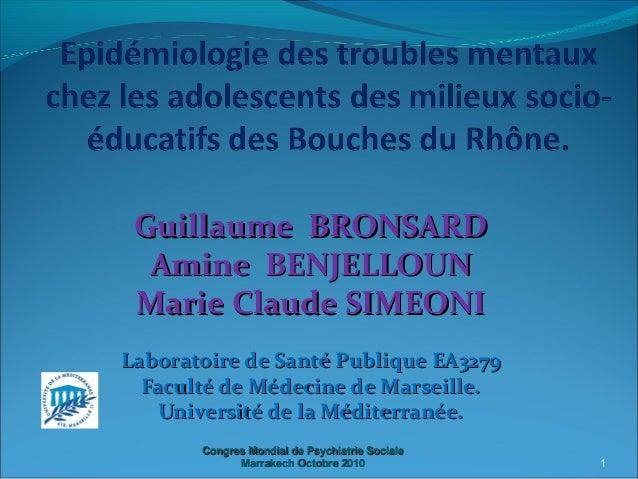 Guillaume BRONSARD  Amine BENJELLOUN Marie Claude SIMEONILaboratoire de Santé Publique EA3279  Faculté de Médecine de Mars...