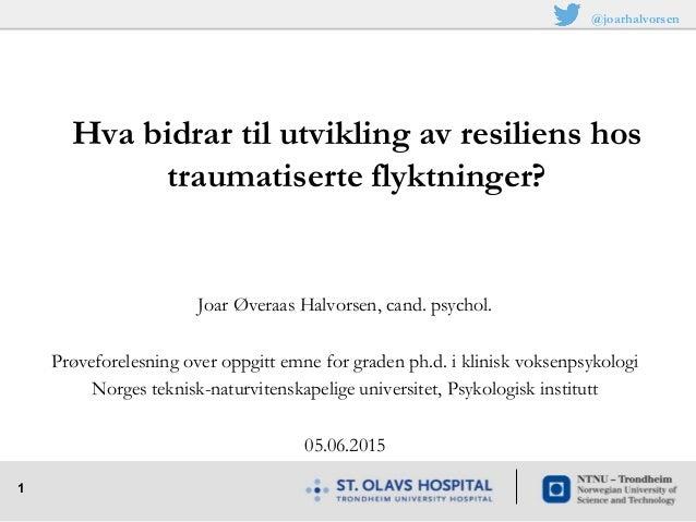 1 Joar Øveraas Halvorsen, cand. psychol. Prøveforelesning over oppgitt emne for graden ph.d. i klinisk voksenpsykologi Nor...