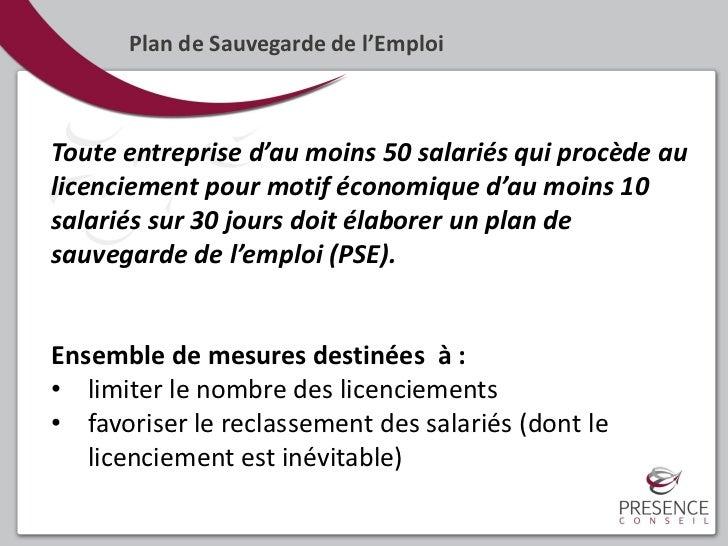 Plan de Sauvegarde de l'EmploiToute entreprise d'au moins 50 salariés qui procède aulicenciement pour motif économique d'a...