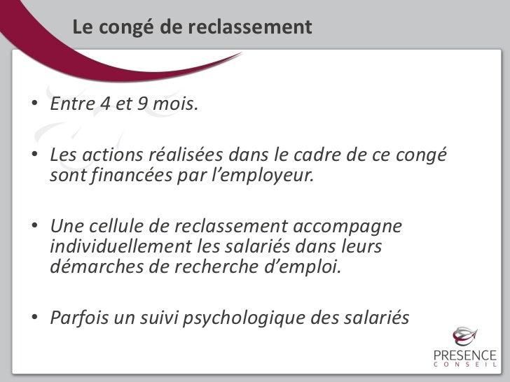 Le congé de reclassement• Entre 4 et 9 mois.• Les actions réalisées dans le cadre de ce congé  sont financées par l'employ...