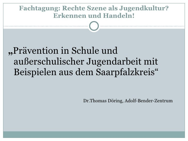 """Fachtagung: Rechte Szene als Jugendkultur? Erkennen und Handeln! <ul><li>"""" Prävention in Schule und außerschulischer Jugen..."""