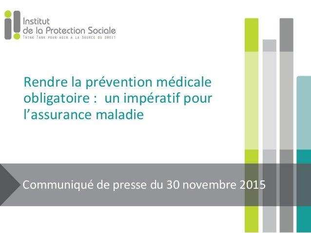 Rendre la prévention médicale obligatoire : un impératif pour l'assurance maladie Communiqué de presse du 30 novembre 2015