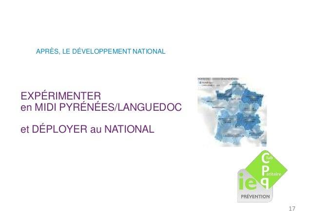 APRÈS, LE DÉVELOPPEMENT NATIONAL  EXPÉRIMENTER  en MIDI PYRÉNÉES/LANGUEDOC  et DÉPLOYER au NATIONAL  17