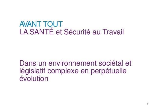 AVANT TOUT  LASANTÉ et Sécurité au Travail  Dans un environnement sociétal et  législatif complexe en perpétuelle  évoluti...